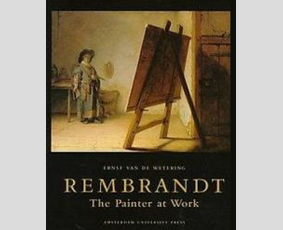 Rembrandt: The Painter at Work by Ernst van de Wetering